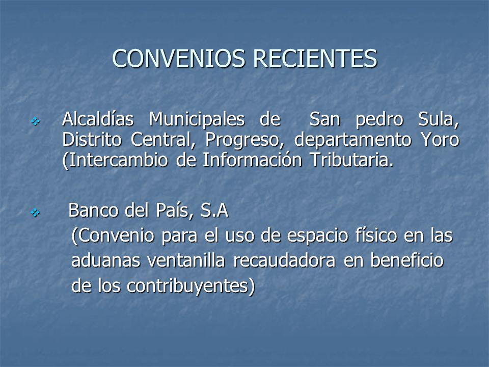 CONVENIOS RECIENTES Alcaldías Municipales de San pedro Sula, Distrito Central, Progreso, departamento Yoro (Intercambio de Información Tributaria. Alc