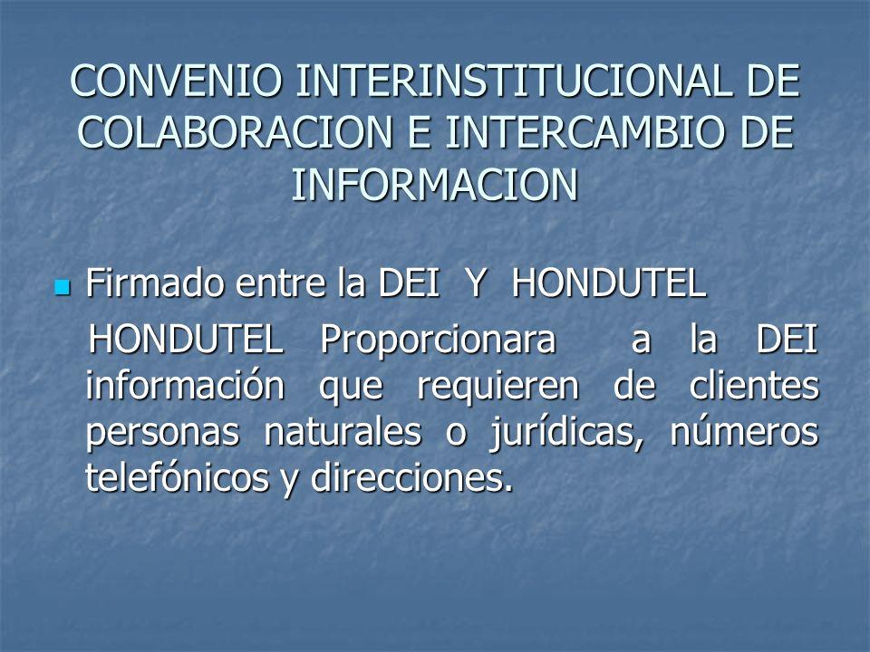 CONVENIO INTERINSTITUCIONAL DE COLABORACION E INTERCAMBIO DE INFORMACION Firmado entre la DEI Y HONDUTEL Firmado entre la DEI Y HONDUTEL HONDUTEL Prop