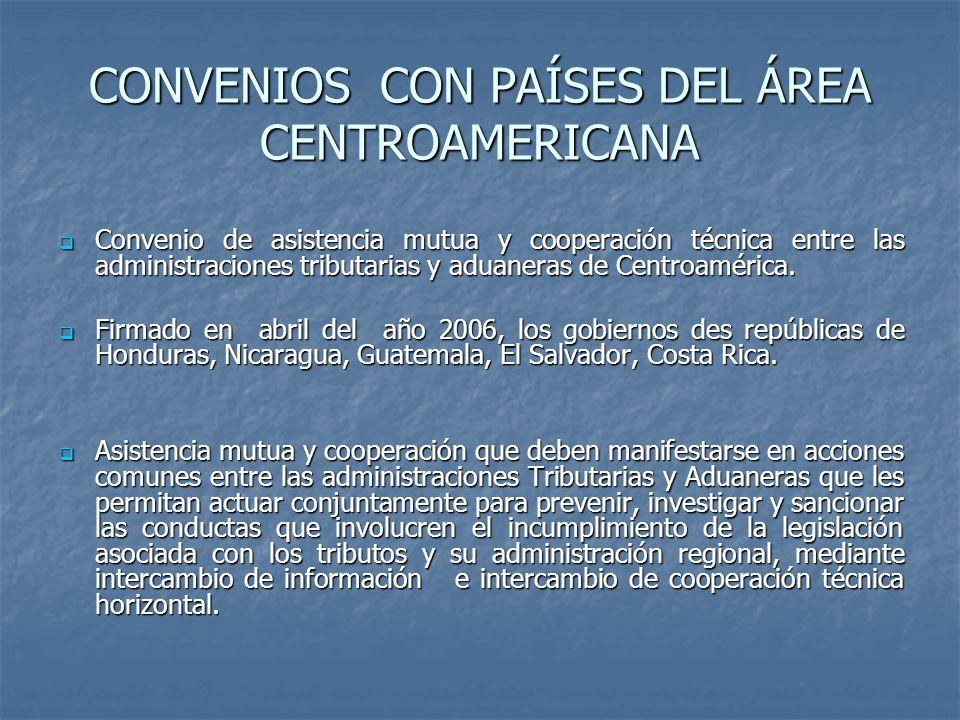 CONVENIOS CON PAÍSES DEL ÁREA CENTROAMERICANA Convenio de asistencia mutua y cooperación técnica entre las administraciones tributarias y aduaneras de