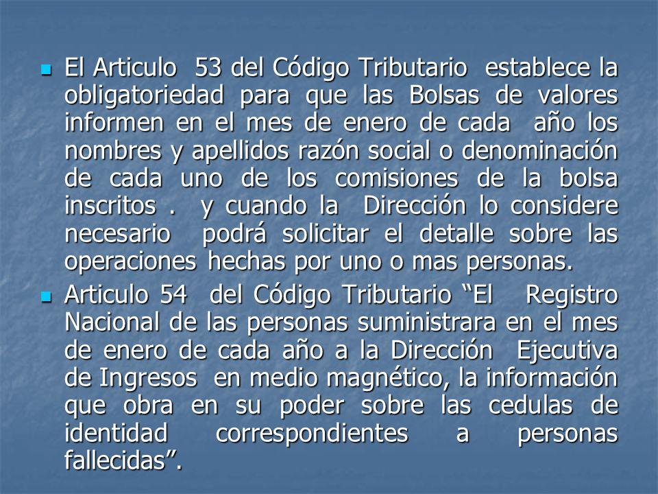 El Articulo 53 del Código Tributario establece la obligatoriedad para que las Bolsas de valores informen en el mes de enero de cada año los nombres y