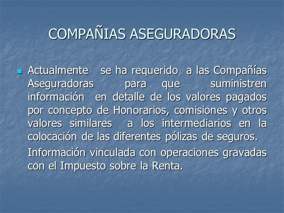 COMPAÑIAS ASEGURADORAS Actualmente se ha requerido a las Compañías Aseguradoras para que suministren información en detalle de los valores pagados por