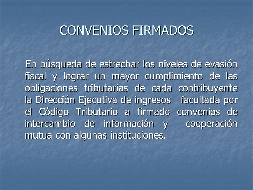 CONVENIOS FIRMADOS En búsqueda de estrechar los niveles de evasión fiscal y lograr un mayor cumplimiento de las obligaciones tributarias de cada contr