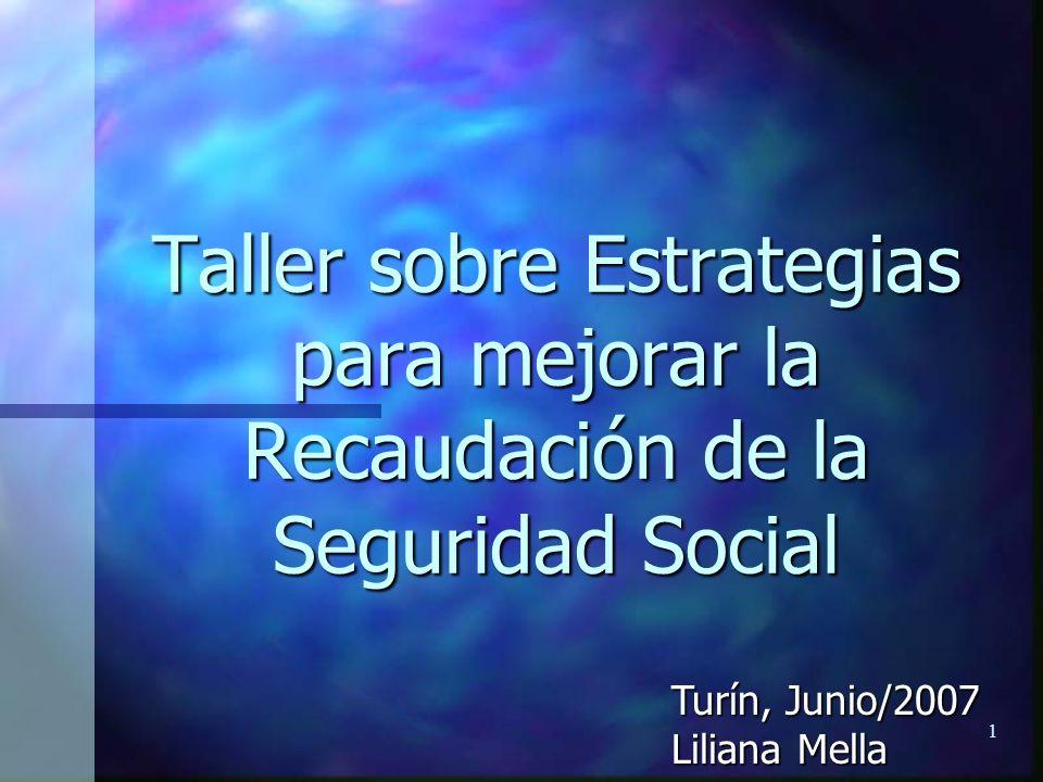 1 Taller sobre Estrategias para mejorar la Recaudación de la Seguridad Social Turín, Junio/2007 Liliana Mella