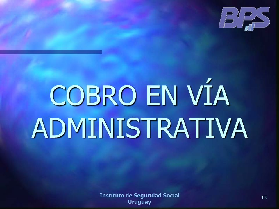 13 Instituto de Seguridad Social Uruguay COBRO EN VÍA ADMINISTRATIVA