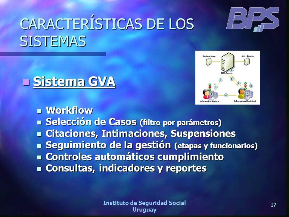 17 Instituto de Seguridad Social Uruguay CARACTERÍSTICAS DE LOS SISTEMAS Sistema GVA Sistema GVA Workflow Workflow Selección de Casos (filtro por pará