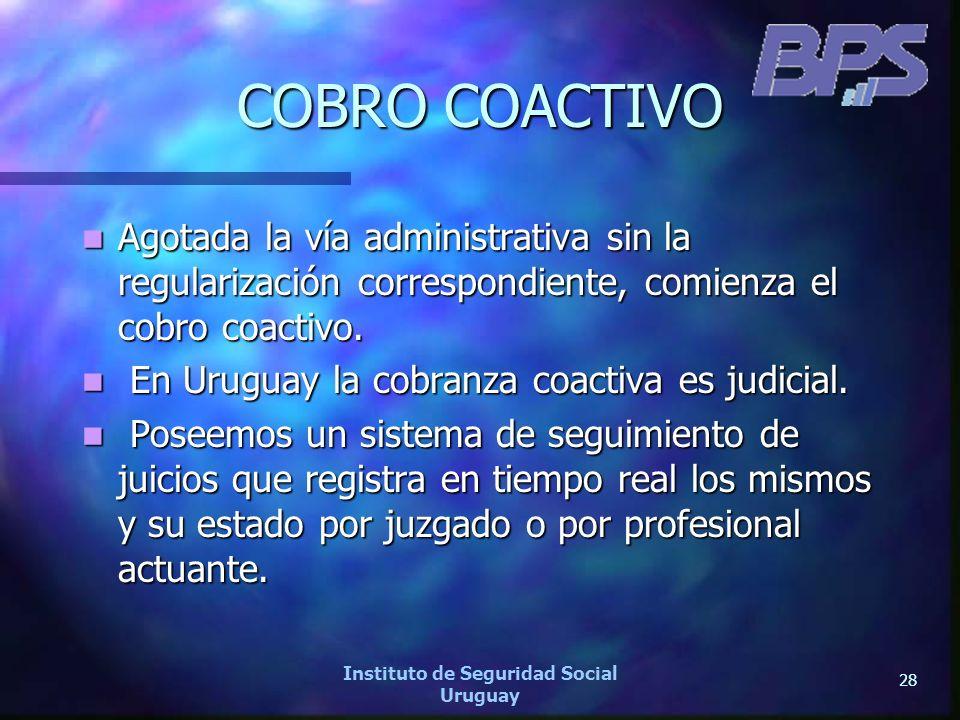 28 Instituto de Seguridad Social Uruguay COBRO COACTIVO Agotada la vía administrativa sin la regularización correspondiente, comienza el cobro coactiv