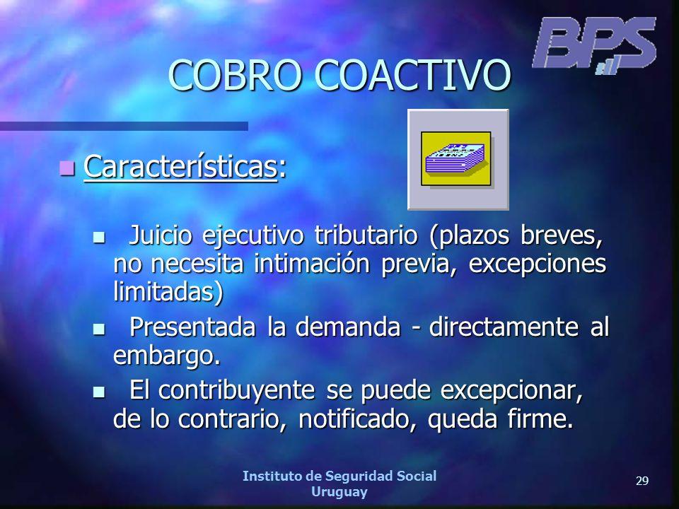 29 Instituto de Seguridad Social Uruguay COBRO COACTIVO Características: Características: Juicio ejecutivo tributario (plazos breves, no necesita inti