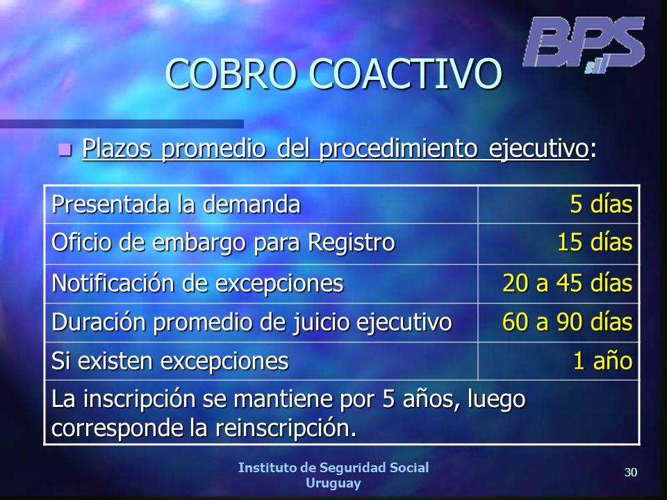 30 Instituto de Seguridad Social Uruguay COBRO COACTIVO Plazos promedio del procedimiento ejecutivo: Plazos promedio del procedimiento ejecutivo: Pres