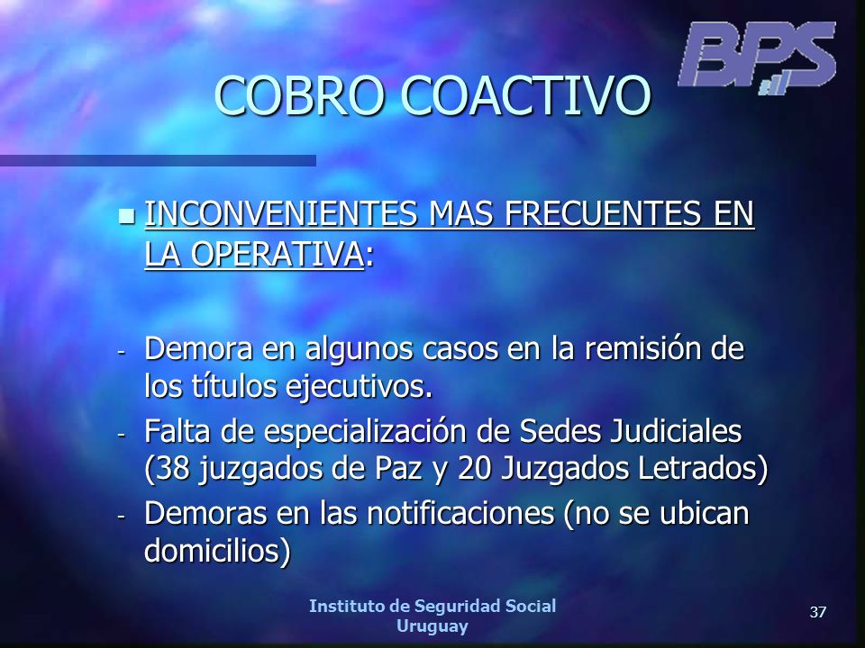 37 Instituto de Seguridad Social Uruguay COBRO COACTIVO n INCONVENIENTES MAS FRECUENTES EN LA OPERATIVA: - Demora en algunos casos en la remisión de l