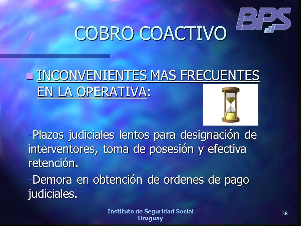 38 Instituto de Seguridad Social Uruguay COBRO COACTIVO INCONVENIENTES MAS FRECUENTES EN LA OPERATIVA: INCONVENIENTES MAS FRECUENTES EN LA OPERATIVA: