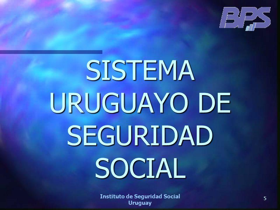 5 Instituto de Seguridad Social Uruguay SISTEMA URUGUAYO DE SEGURIDAD SOCIAL