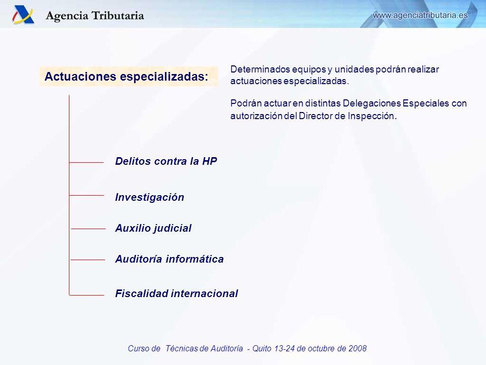 Curso de Técnicas de Auditoría - Quito 13-24 de octubre de 2008 Actuaciones especializadas: Determinados equipos y unidades podrán realizar actuacione