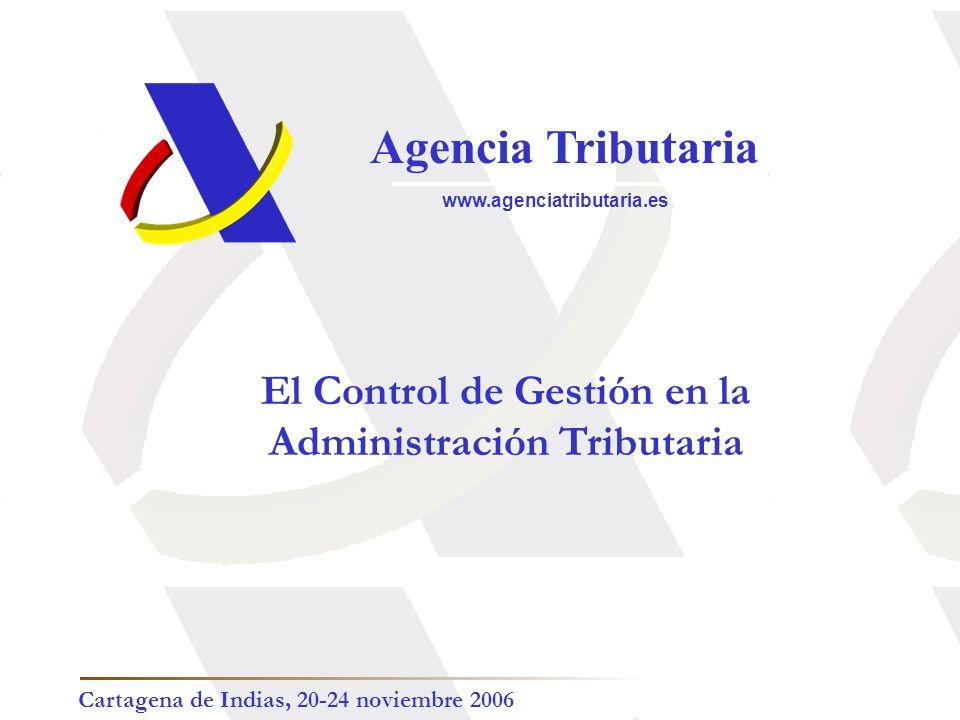 Agencia Tributaria www.agenciatributaria.es El Control de Gestión en la Administración Tributaria Cartagena de Indias, 20-24 noviembre 2006