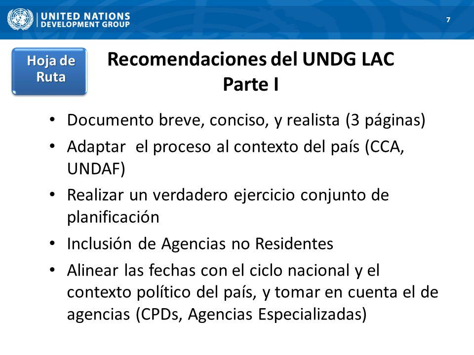 Recomendaciones del UNDG LAC Parte I Documento breve, conciso, y realista (3 páginas) Adaptar el proceso al contexto del país (CCA, UNDAF) Realizar un