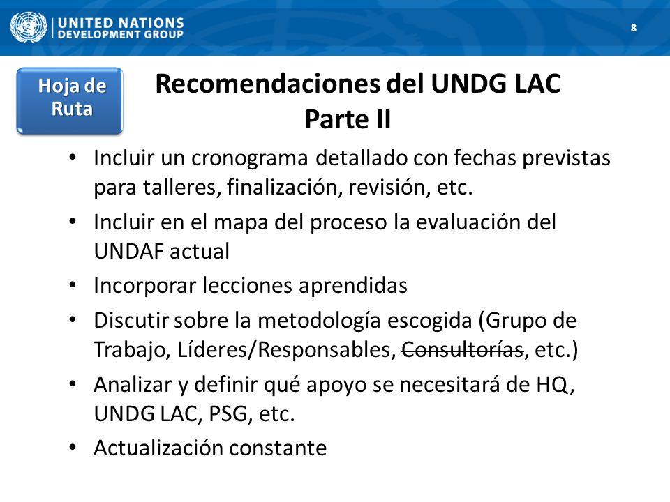 Recomendaciones del UNDG LAC Parte II Incluir un cronograma detallado con fechas previstas para talleres, finalización, revisión, etc. Incluir en el m