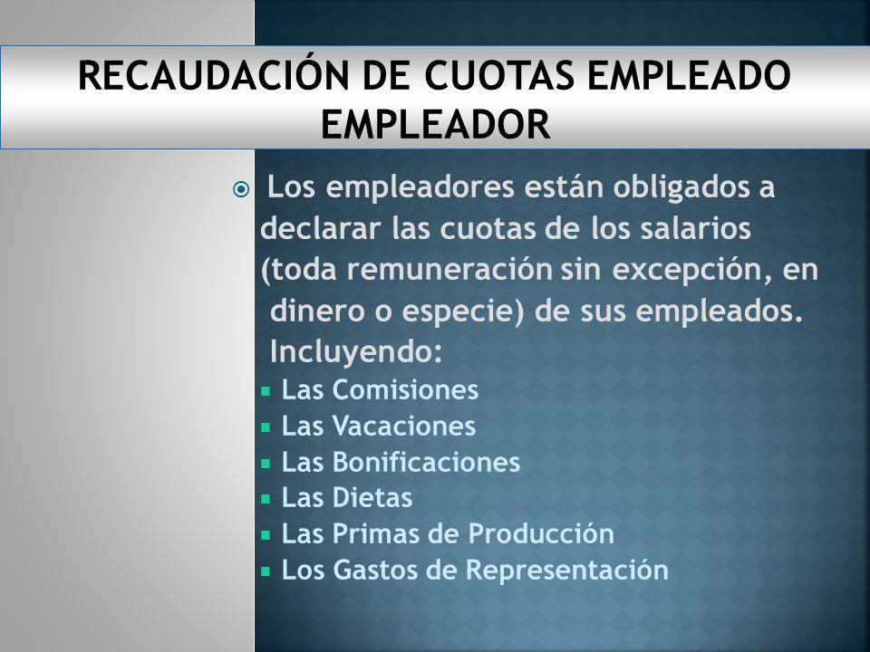 Los empleadores están obligados a declarar las cuotas de los salarios (toda remuneración sin excepción, en dinero o especie) de sus empleados.
