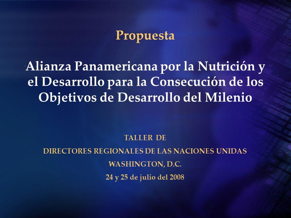 .... Propuesta Alianza Panamericana por la Nutrición y el Desarrollo para la Consecución de los Objetivos de Desarrollo del Milenio TALLER DE DIRECTOR