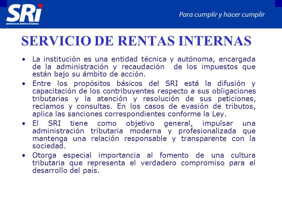 SERVICIO DE RENTAS INTERNAS La institución es una entidad técnica y autónoma, encargada de la administración y recaudación de los impuestos que están bajo su ámbito de acción.
