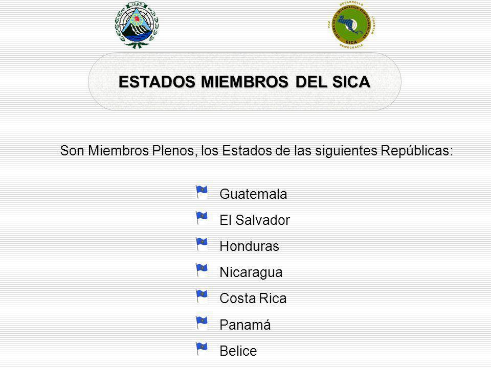 ESTADOS MIEMBROS DEL SICA Guatemala El Salvador Honduras Nicaragua Costa Rica Panamá Belice Son Miembros Plenos, los Estados de las siguientes Repúbli