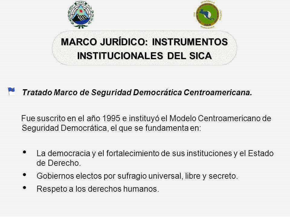 MARCO JURÍDICO: INSTRUMENTOS INSTITUCIONALES DEL SICA Tratado Marco de Seguridad Democrática Centroamericana. Fue suscrito en el año 1995 e instituyó