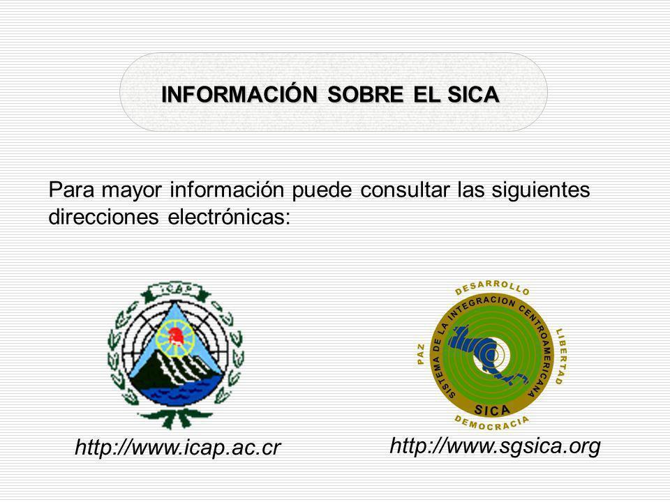 Para mayor información puede consultar las siguientes direcciones electrónicas: http://www.sgsica.org http://www.icap.ac.cr INFORMACIÓN SOBRE EL SICA