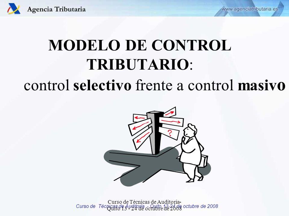 Curso de Técnicas de Auditoría - Quito 13-24 de octubre de 2008 MODELO DE CONTROL TRIBUTARIO: control selectivo frente a control masiv o