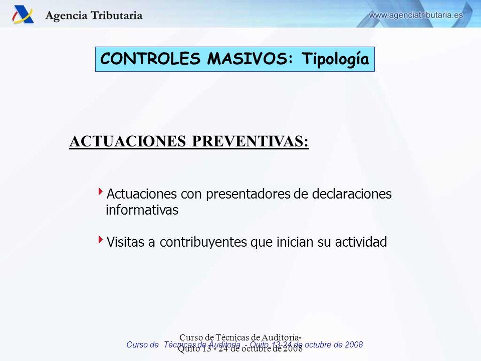Curso de Técnicas de Auditoría - Quito 13-24 de octubre de 2008 CONTROLES MASIVOS: Tipología ACTUACIONES PREVENTIVAS: Actuaciones con presentadores de declaraciones informativas Visitas a contribuyentes que inician su actividad