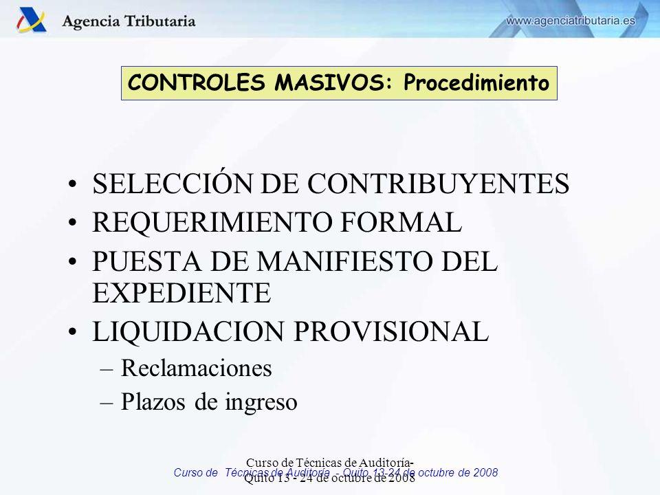 Curso de Técnicas de Auditoría - Quito 13-24 de octubre de 2008 PROCEDIMIENTOS DE CONTROL MASIVO VERIFICACIÓN DE DATOS Inicio: mediante requerimiento o liquidación provisional Por defectos formales o errores aritméticos en la declaración Incoherencias entre datos declarados por el contribuyente Por errores de criterio Para aclaración o justificación de datos declarados que NO se refieran a actividades económicas.