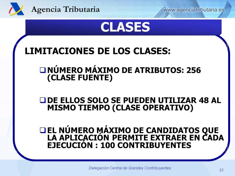 23 Delegación Central de Grandes Contribuyentes CLASES LIMITACIONES DE LOS CLASES: NÚMERO MÁXIMO DE ATRIBUTOS: 256 (CLASE FUENTE) DE ELLOS SOLO SE PUE
