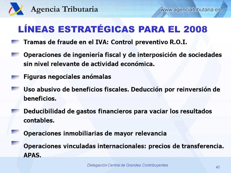 40 Delegación Central de Grandes Contribuyentes LÍNEAS ESTRATÉGICAS PARA EL 2008 Tramas de fraude en el IVA: Control preventivo R.O.I. Operaciones de