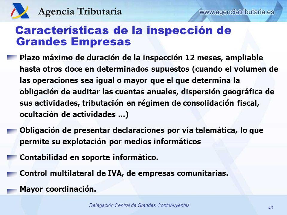 43 Delegación Central de Grandes Contribuyentes Características de la inspección de Grandes Empresas Plazo máximo de duración de la inspección 12 mese