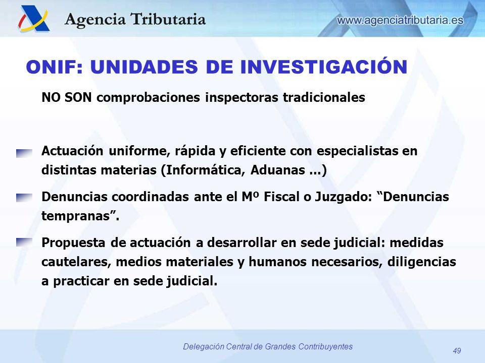 49 Delegación Central de Grandes Contribuyentes ONIF: UNIDADES DE INVESTIGACIÓN NO SON comprobaciones inspectoras tradicionales Actuación uniforme, rá