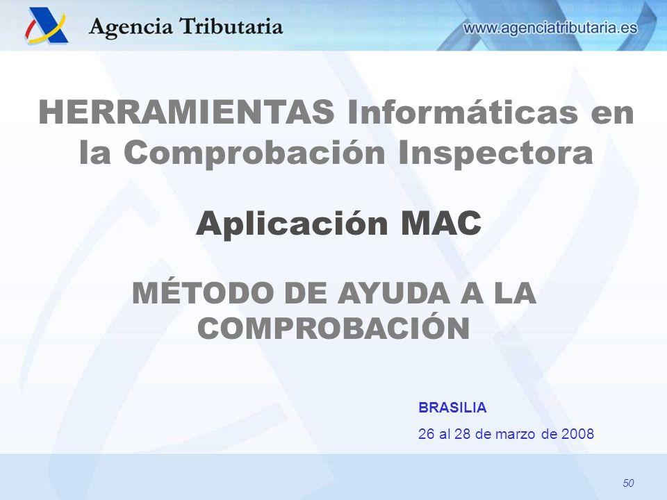 50 HERRAMIENTAS Informáticas en la Comprobación Inspectora BRASILIA 26 al 28 de marzo de 2008 Aplicación MAC MÉTODO DE AYUDA A LA COMPROBACIÓN 50