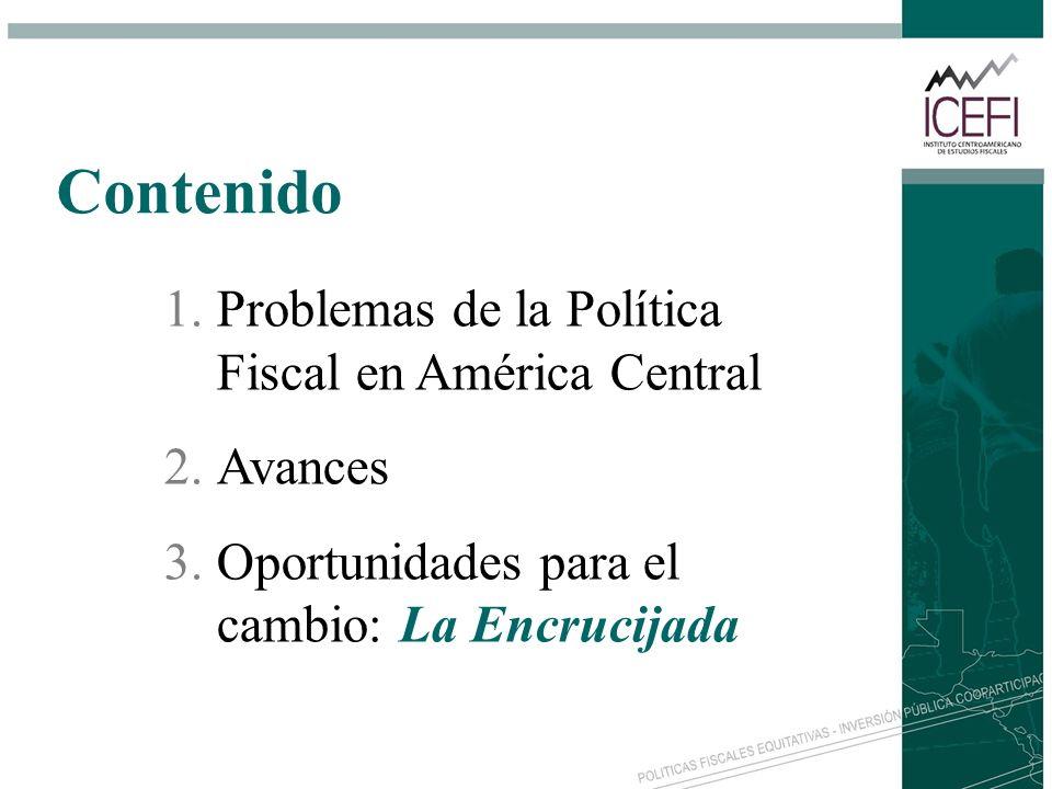 Contenido 1.Problemas de la Política Fiscal en América Central 2.Avances 3.Oportunidades para el cambio: La Encrucijada