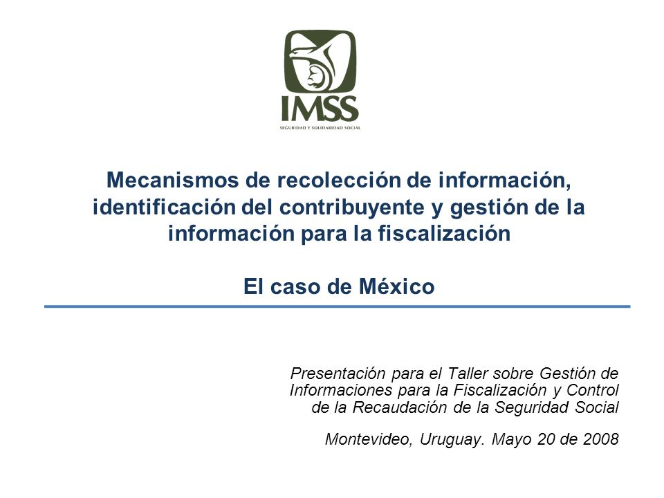 Mecanismos de recolección de información, identificación del contribuyente y gestión de la información para la fiscalización El caso de México Present