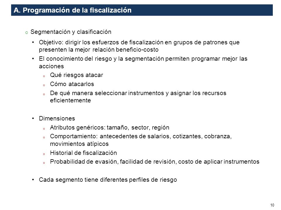 A. Programación de la fiscalización o Segmentación y clasificación Objetivo: dirigir los esfuerzos de fiscalización en grupos de patrones que presente