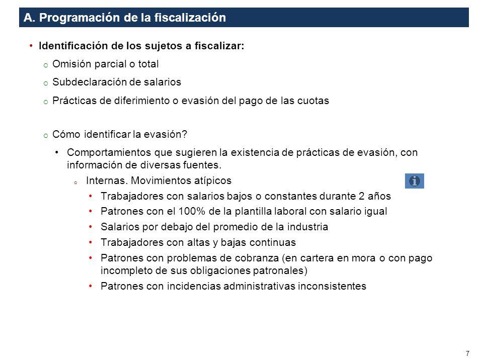 A. Programación de la fiscalización Identificación de los sujetos a fiscalizar: o Omisión parcial o total o Subdeclaración de salarios o Prácticas de