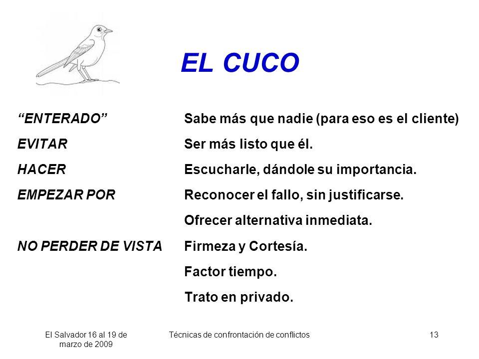 El Salvador 16 al 19 de marzo de 2009 Técnicas de confrontación de conflictos13 EL CUCO ENTERADOSabe más que nadie (para eso es el cliente) EVITARSer