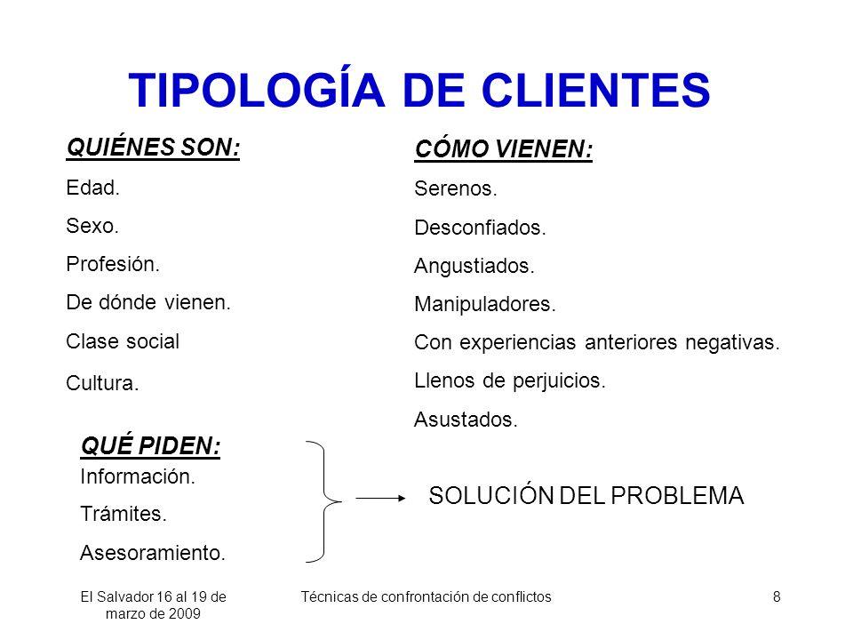 El Salvador 16 al 19 de marzo de 2009 Técnicas de confrontación de conflictos8 QUIÉNES SON: Edad. Sexo. Profesión. De dónde vienen. Clase social Cultu