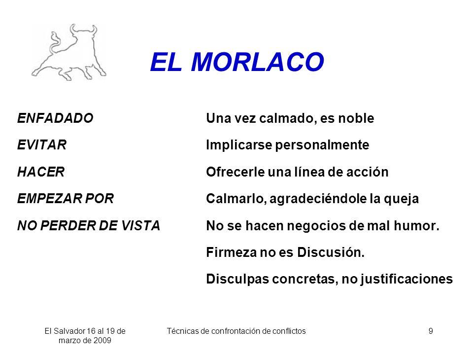El Salvador 16 al 19 de marzo de 2009 Técnicas de confrontación de conflictos9 EL MORLACO ENFADADOUna vez calmado, es noble EVITARImplicarse personalm