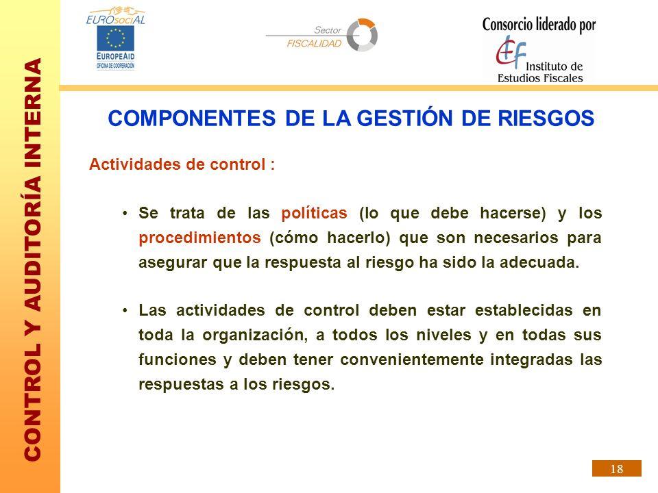 CONTROL Y AUDITORÍA INTERNA 18 Actividades de control : Se trata de las políticas (lo que debe hacerse) y los procedimientos (cómo hacerlo) que son ne