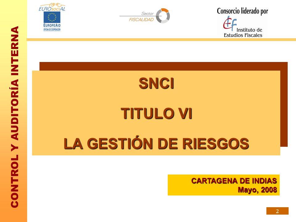 CONTROL Y AUDITORÍA INTERNA 2 SNCI TITULO VI LA GESTIÓN DE RIESGOS SNCI TITULO VI LA GESTIÓN DE RIESGOS CARTAGENA DE INDIAS Mayo, 2008