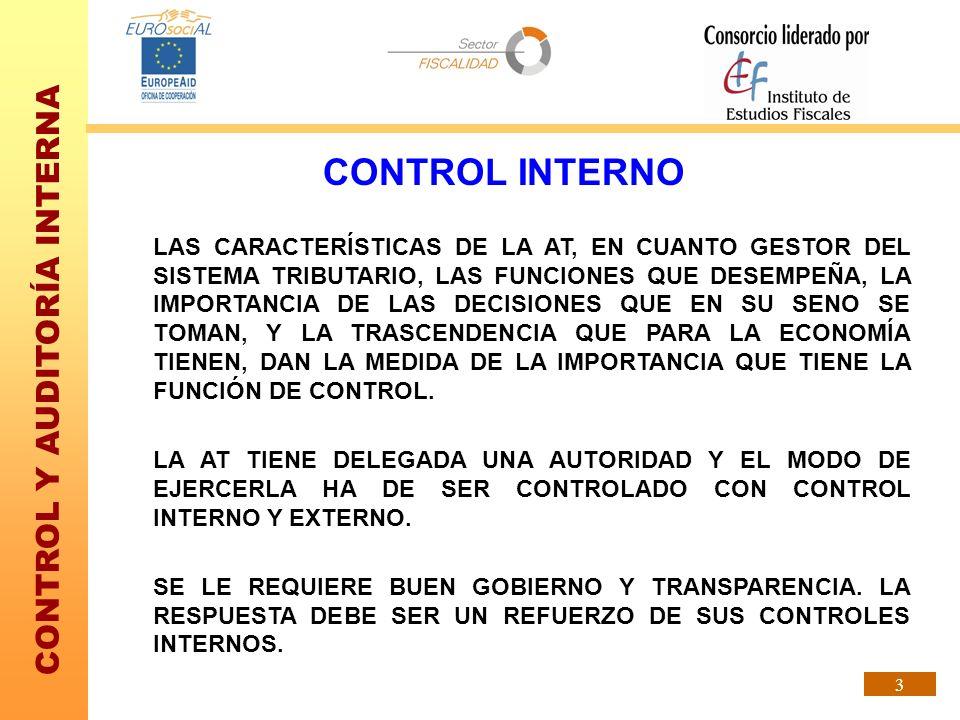 CONTROL Y AUDITORÍA INTERNA 3 CONTROL INTERNO LAS CARACTERÍSTICAS DE LA AT, EN CUANTO GESTOR DEL SISTEMA TRIBUTARIO, LAS FUNCIONES QUE DESEMPEÑA, LA I