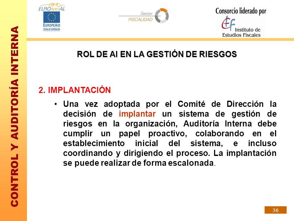 CONTROL Y AUDITORÍA INTERNA 36 2.IMPLANTACIÓN Una vez adoptada por el Comité de Dirección la decisión de implantar un sistema de gestión de riesgos en