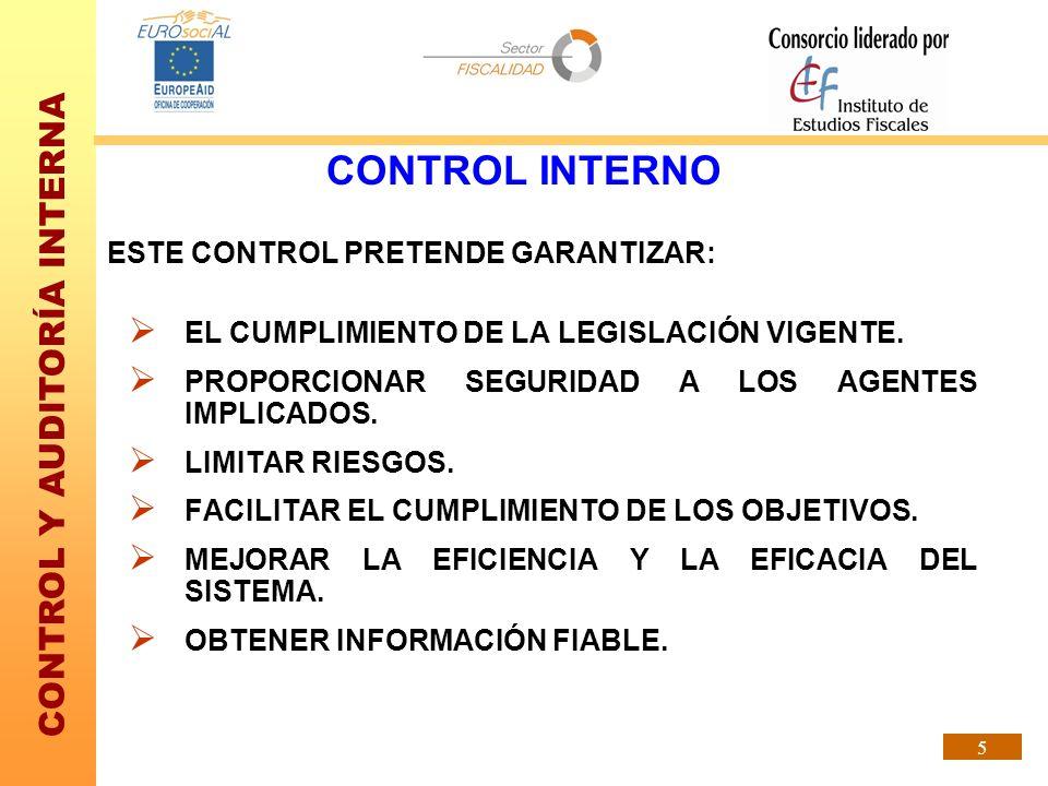 CONTROL Y AUDITORÍA INTERNA 5 ESTE CONTROL PRETENDE GARANTIZAR: EL CUMPLIMIENTO DE LA LEGISLACIÓN VIGENTE. PROPORCIONAR SEGURIDAD A LOS AGENTES IMPLIC