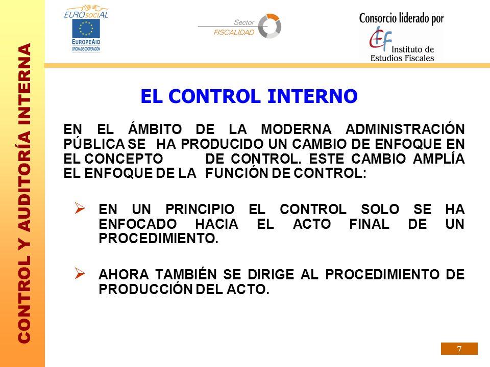 CONTROL Y AUDITORÍA INTERNA 7 EN EL ÁMBITO DE LA MODERNA ADMINISTRACIÓN PÚBLICA SE HA PRODUCIDO UN CAMBIO DE ENFOQUE EN EL CONCEPTO DE CONTROL. ESTE C