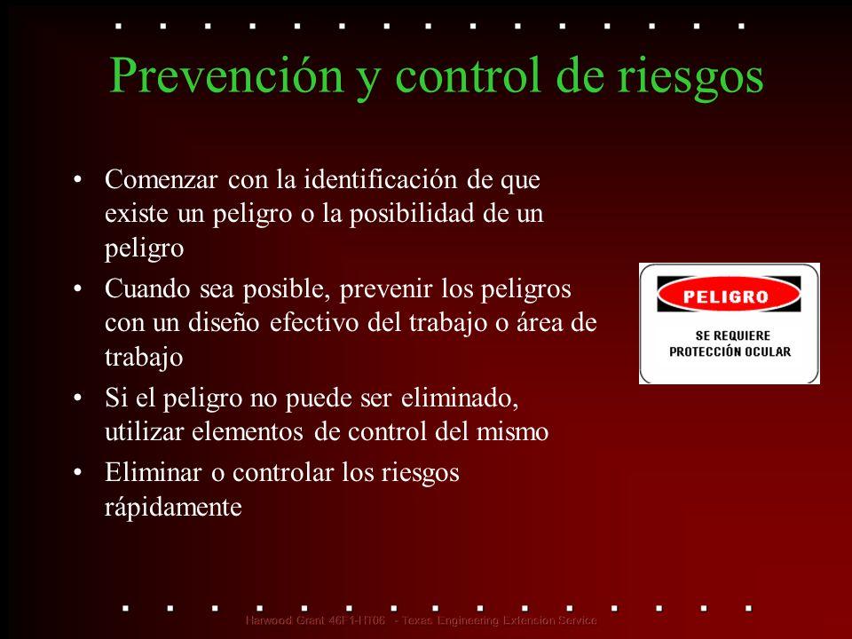 Prevención y control de riesgos Comenzar con la identificación de que existe un peligro o la posibilidad de un peligro Cuando sea posible, prevenir lo