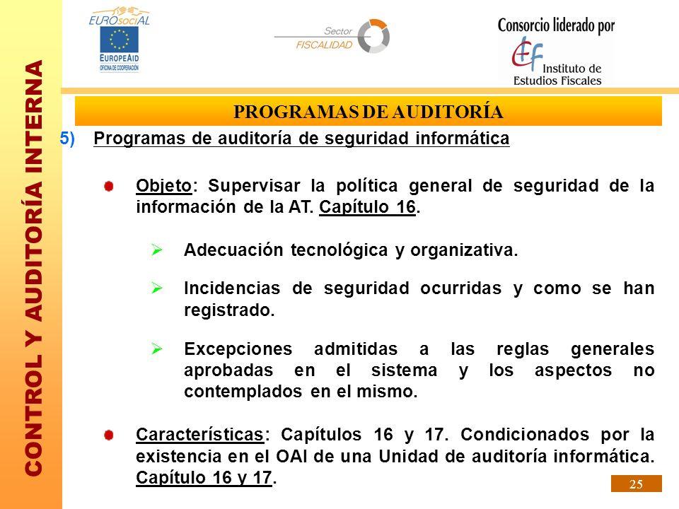 CONTROL Y AUDITORÍA INTERNA 25 PROGRAMAS DE AUDITORÍA 5)Programas de auditoría de seguridad informática Objeto: Supervisar la política general de segu