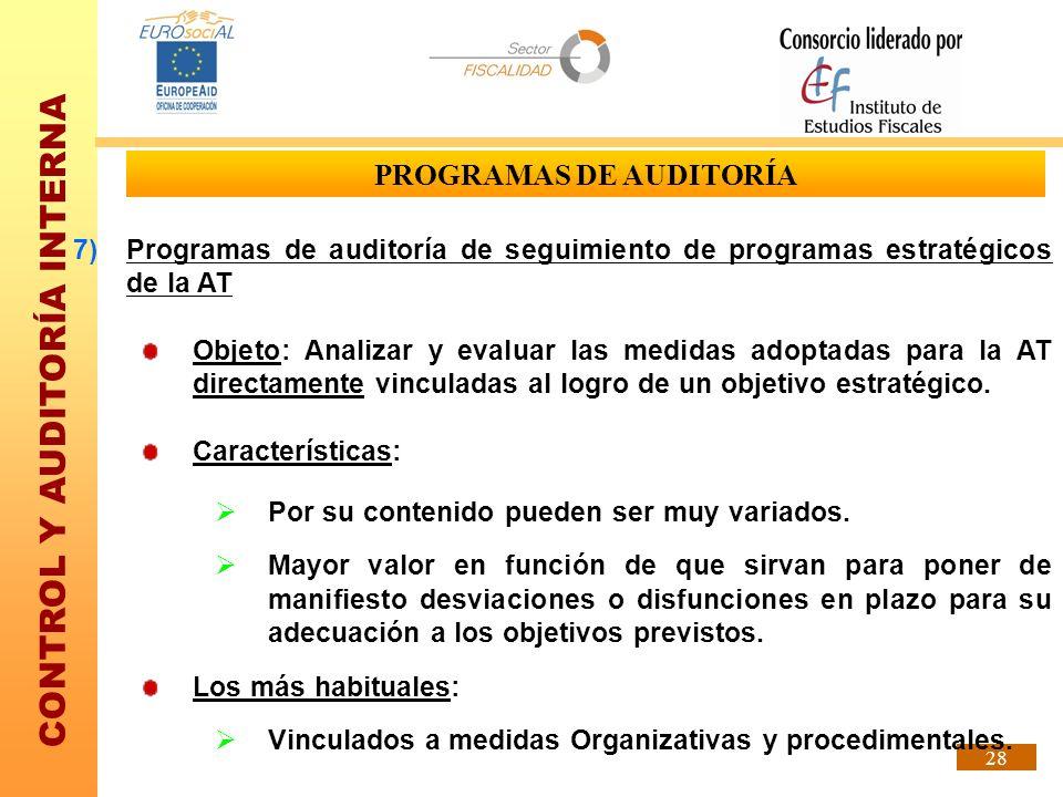 CONTROL Y AUDITORÍA INTERNA 28 PROGRAMAS DE AUDITORÍA 7)Programas de auditoría de seguimiento de programas estratégicos de la AT Objeto: Analizar y ev