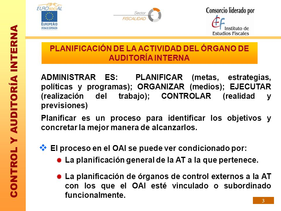CONTROL Y AUDITORÍA INTERNA 14 EL PLAN DE ACTUACIONES DEL ÓRGANO DE AUDITORÍA INTERNA (VI) 3)Auditar la efectiva realización de medidas, acciones o programas de carácter estratégico por la AT, así como los resultados obtenidos.